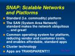snap scalable networks and platforms