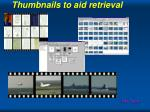 thumbnails to aid retrieval