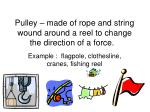 pulley made of rope and string wound around a reel to change the direction of a force