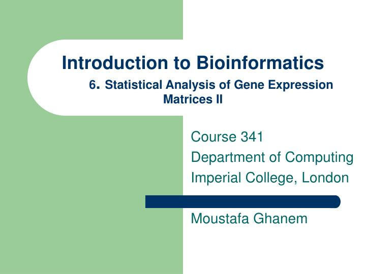 introduction to bioinformatics 6 statistical analysis of gene expression matrices ii n.