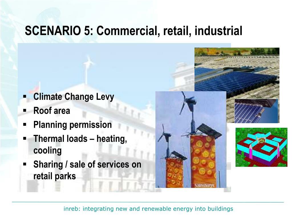 SCENARIO 5: Commercial, retail, industrial