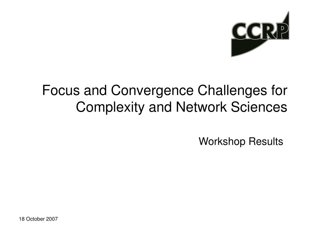 focus and convergence challenges for complexity and network sciences l.