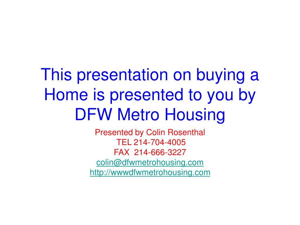 this presentation on buying a home is presented to you by dfw metro housing l.