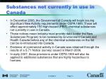 substances not currently in use in canada