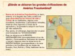 d nde se ubicaron las grandes civilizaciones de am rica precolombina