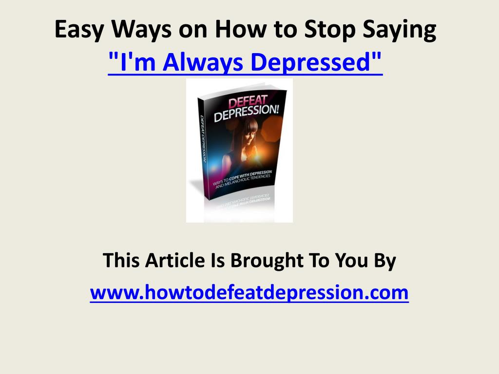 easy ways on how to stop saying i m always depressed l.
