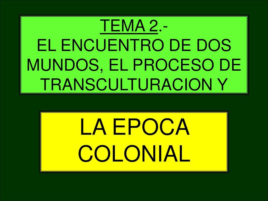 tema 2 el encuentro de dos mundos el proceso de transculturacion y l.