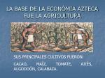 la base de la econ mia azteca fue la agricultura