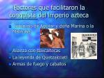 factores que facilitaron la conquista del imperio azteca