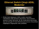 ethernet switch k l adsl modemler
