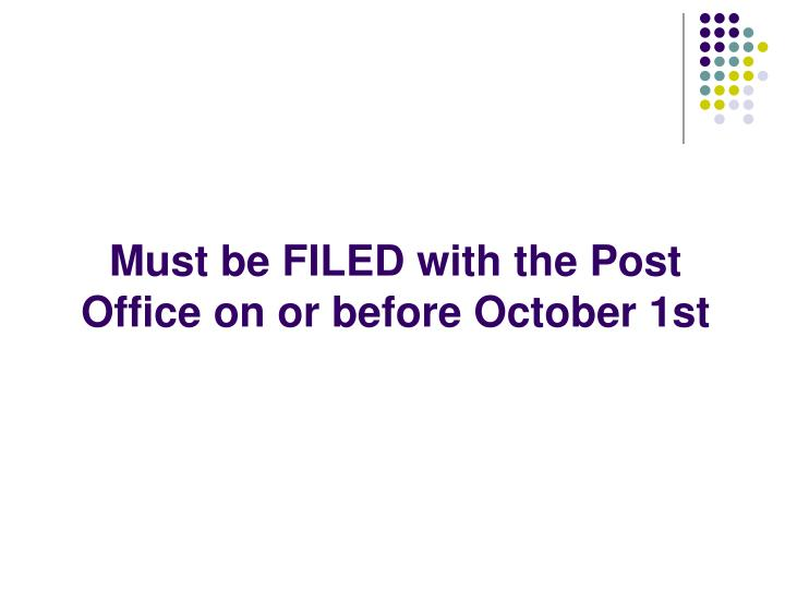 Must be filed with the post office on or before october 1st