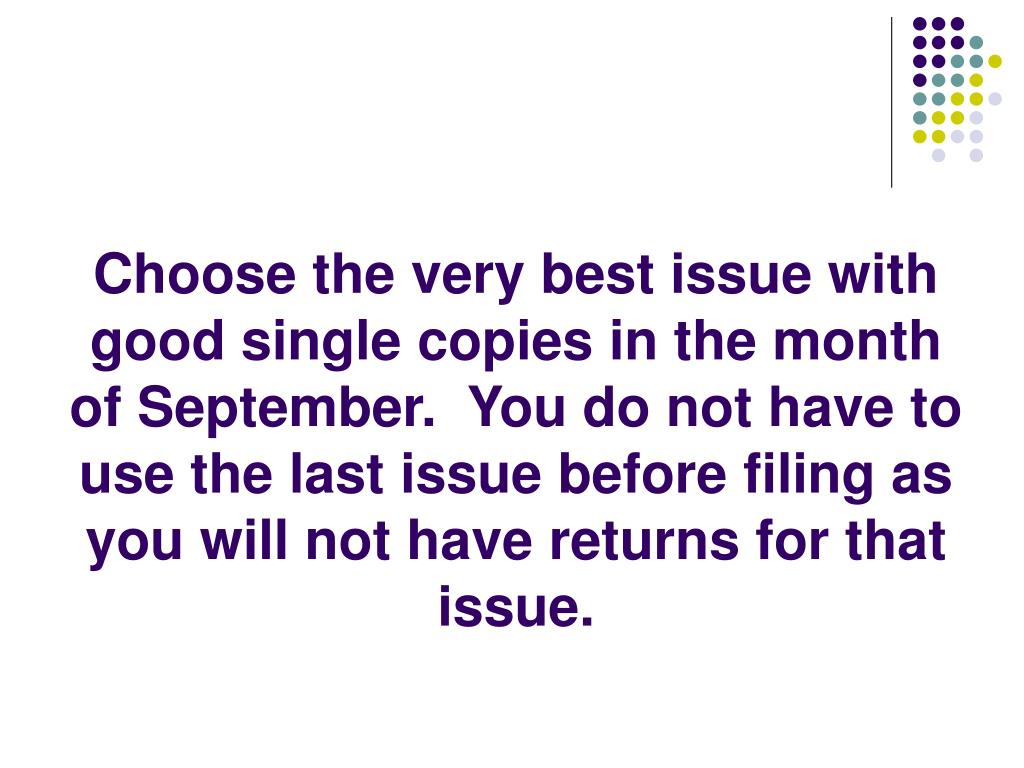 Choose the very best issue with good single copies in the month of September.  You do not have to use the last issue before filing as you will not have returns for that issue.