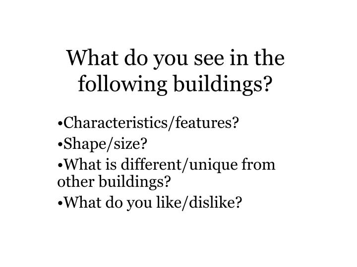 What do you see in the following buildings