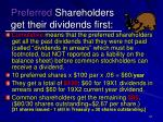 preferred shareholders get their dividends first