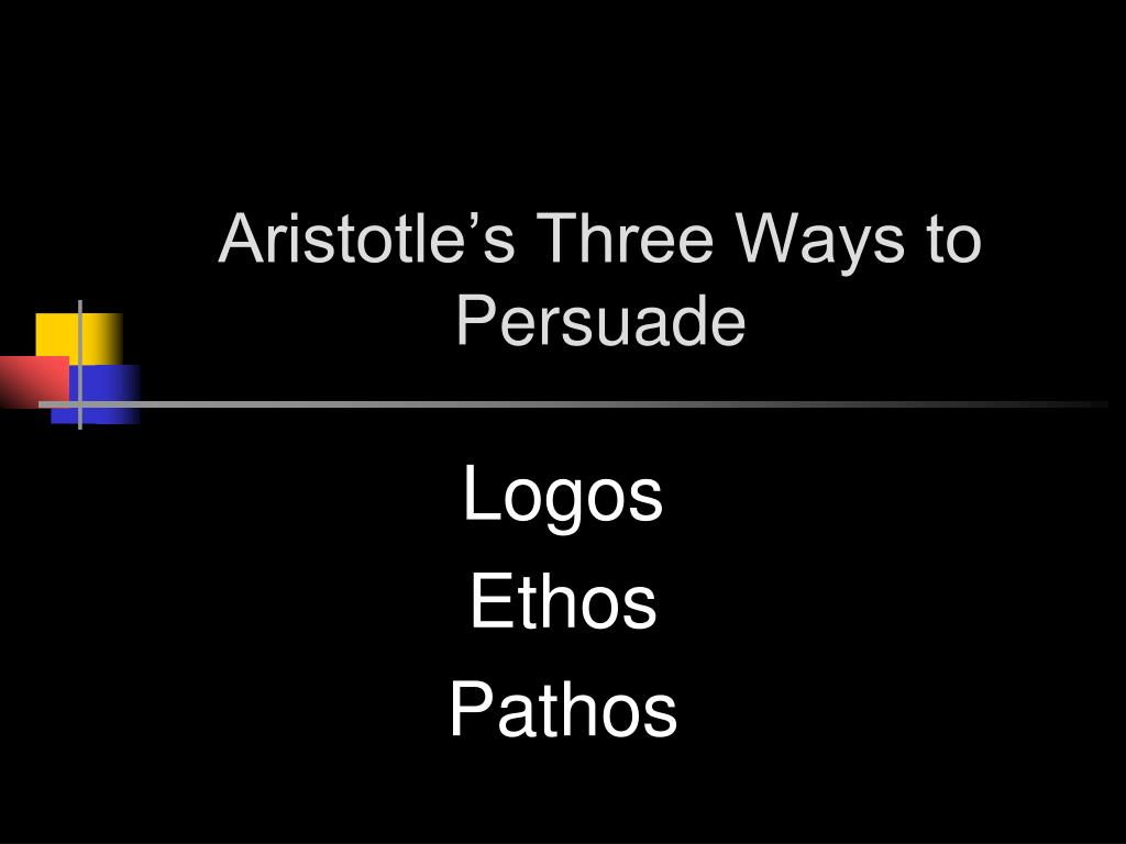 ethos logos pathos three ways to persuade essay A rhetorical analysis essay is a form of writing where the author looks at the topic in greater detail and prove his standpoint, using effective and persuasive methods in a broader sense, a rhetorical paper means 'writing about writing,' 'dreaming about a dream,' 'teaching a teacher,' and so on.