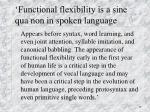 functional flexibility is a sine qua non in spoken language