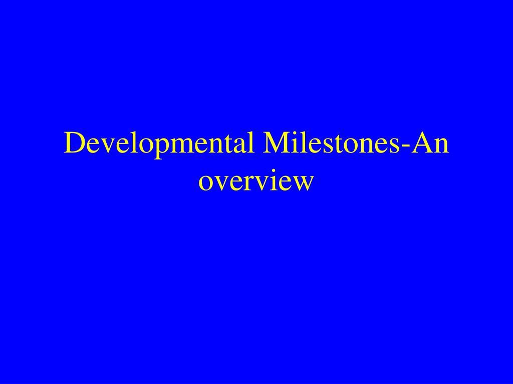 developmental milestones an overview l.