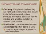 certainty versus provisionalism