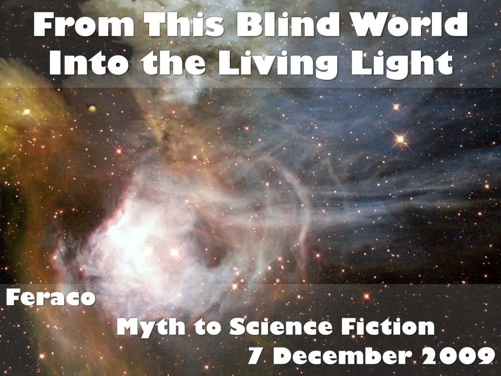 from this blind world into the living light l.