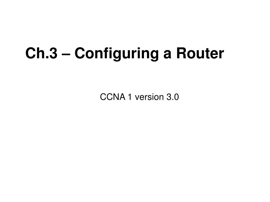 ch 3 configuring a router l.