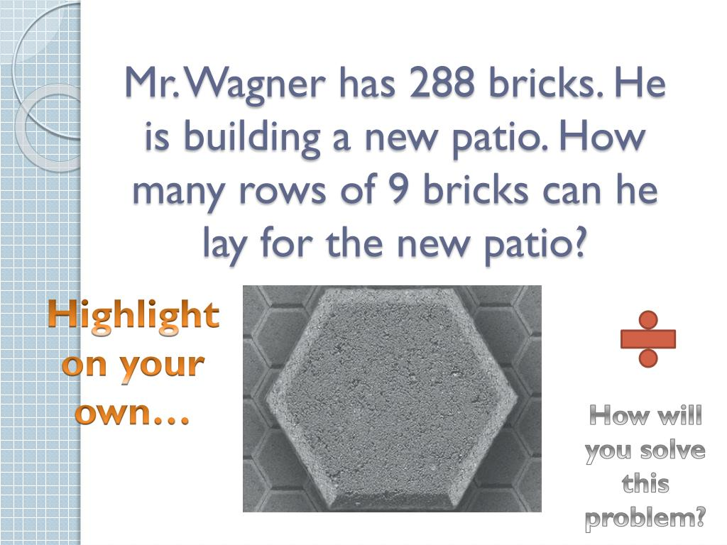 Mr. Wagner has 288 bricks. He is building a new patio. How many rows of 9 bricks can he lay for the new patio?