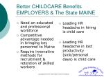 better childcare benefits employers the state maine