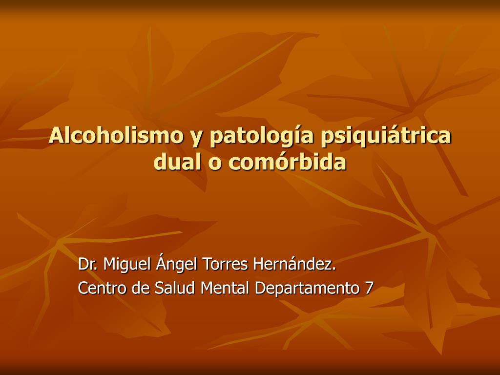alcoholismo y patolog a psiqui trica dual o com rbida l.