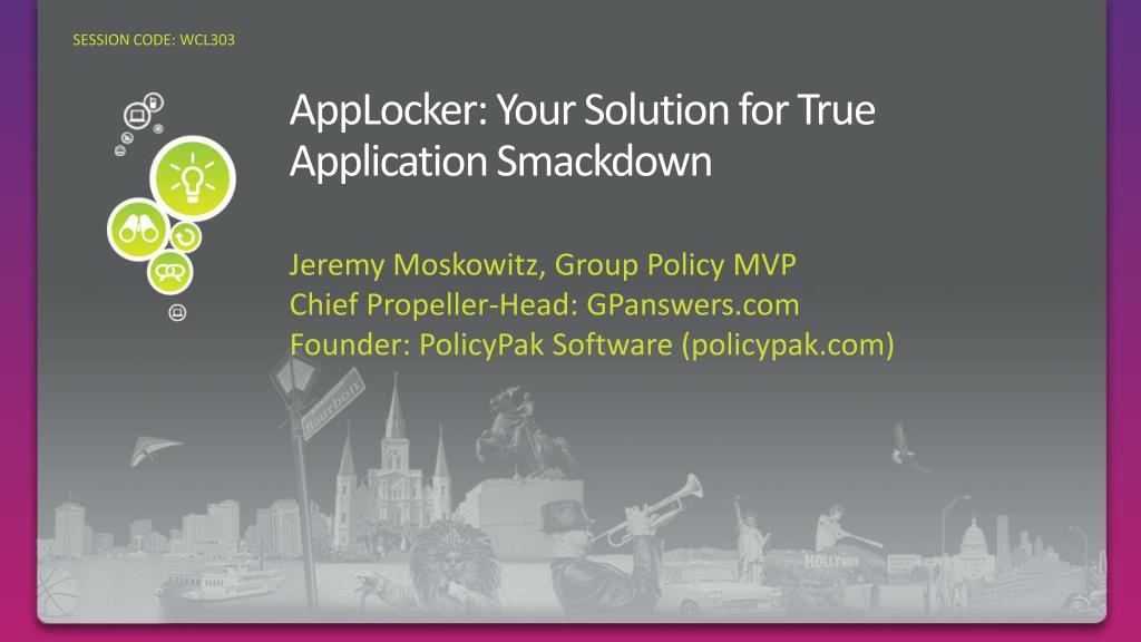 applocker your solution for true application smackdown l.