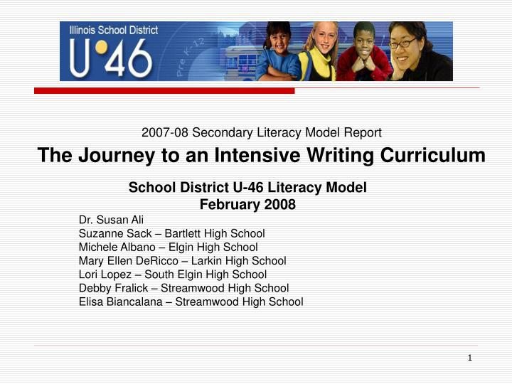2007 08 secondary literacy model report the journey to an intensive writing curriculum n.