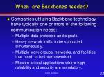 when are backbones needed