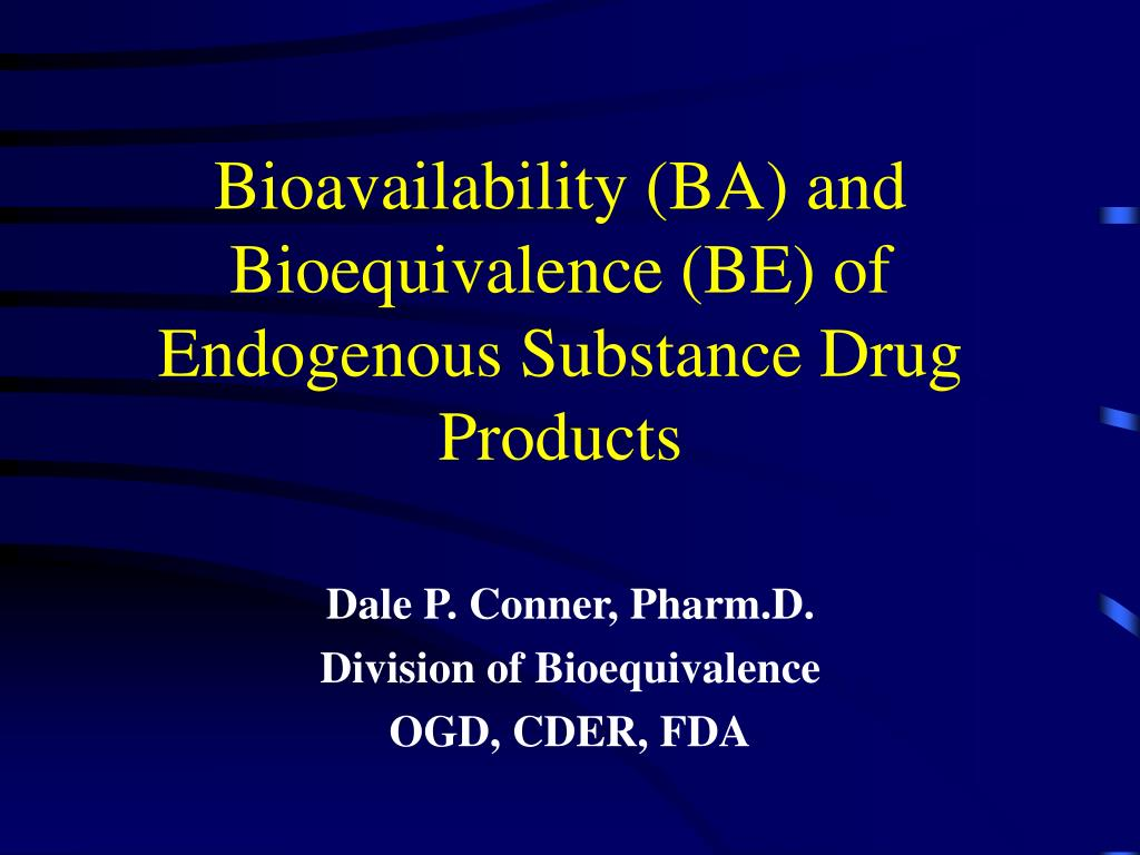 bioavailability ba and bioequivalence be of endogenous substance drug products l.