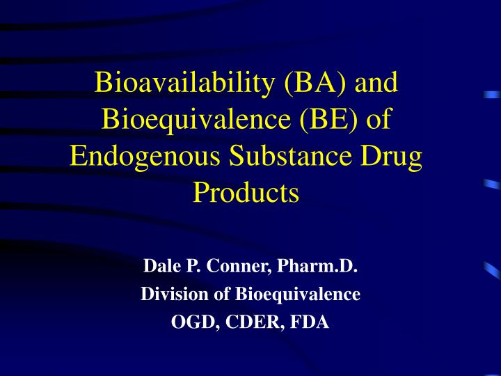 bioavailability ba and bioequivalence be of endogenous substance drug products n.