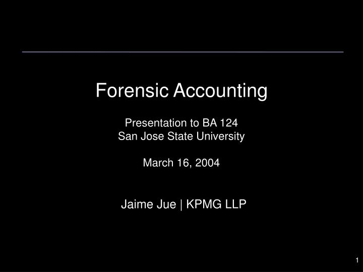 Forensic accounting presentation to ba 124 san jose state university march 16 2004