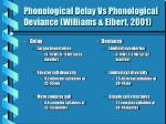 phonological delay vs phonological deviance williams elbert 2001