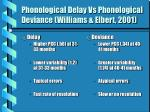 phonological delay vs phonological deviance williams elbert 200128