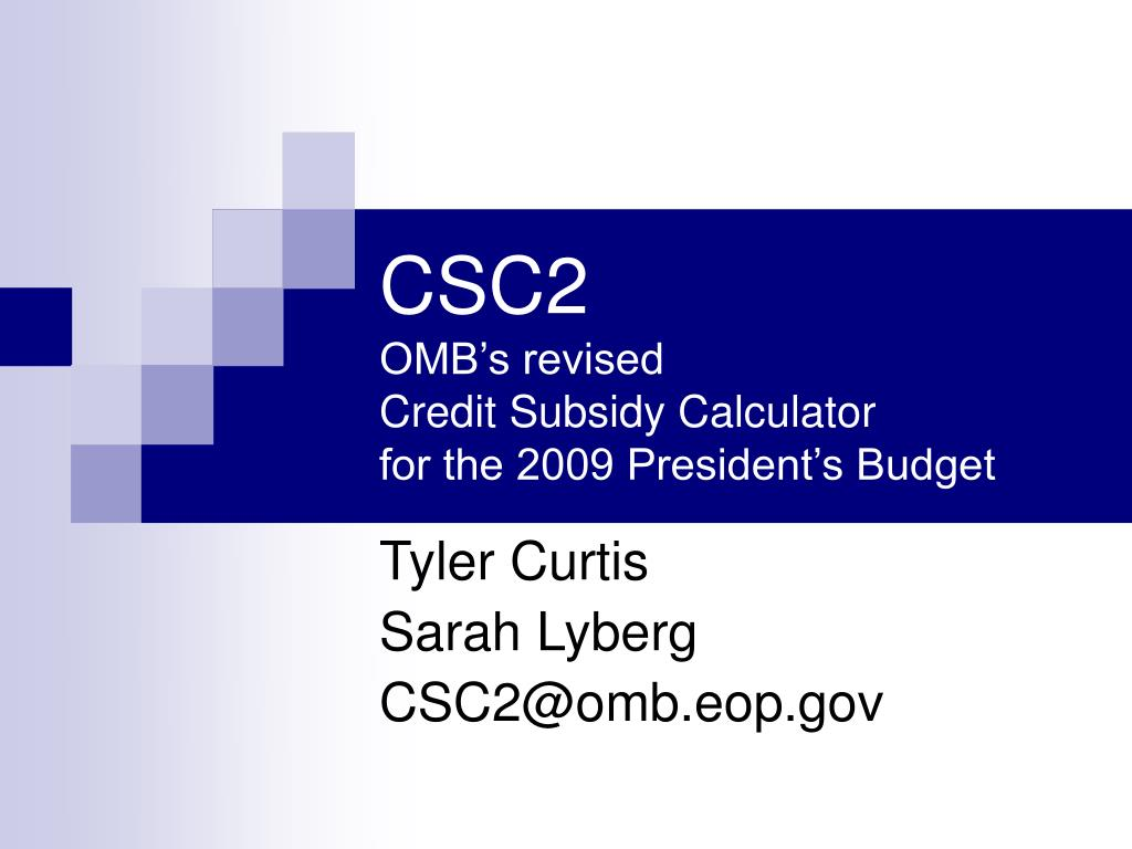 csc2 omb s revised credit subsidy calculator for the 2009 president s budget l.