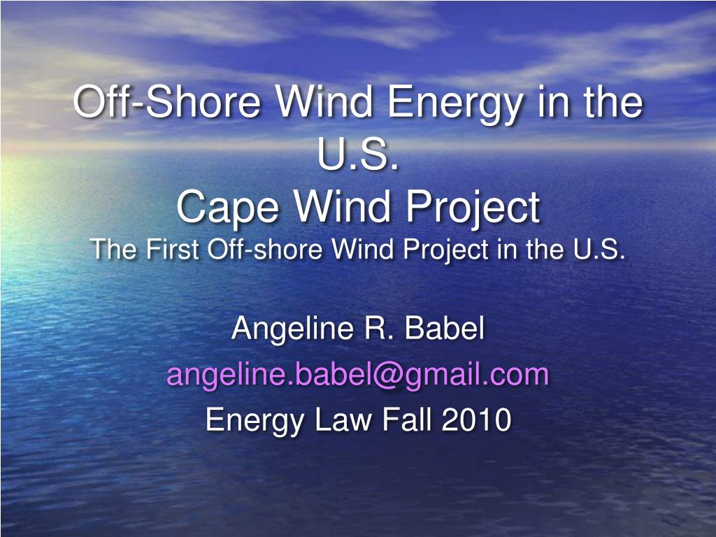 off shore wind energy in the u s cape wind project the first off shore wind project in the u s l.