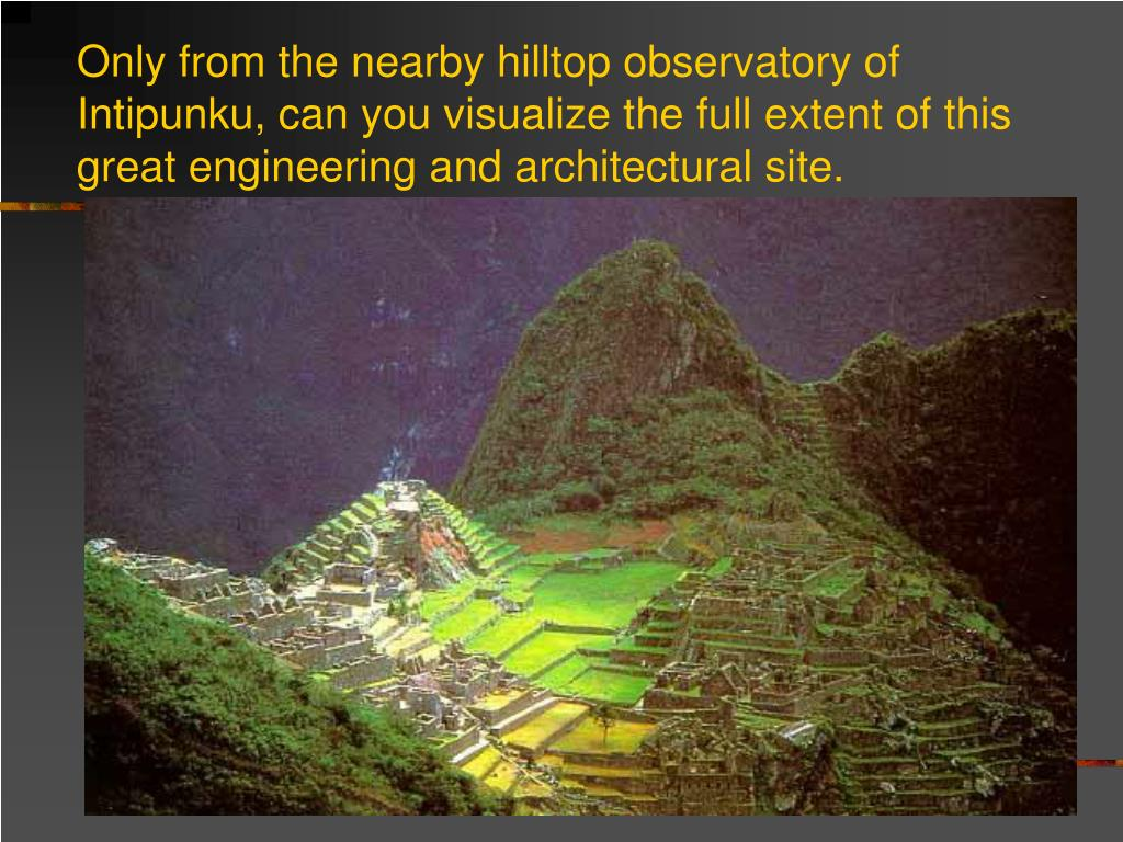 Only from the nearby hilltop observatory of Intipunku, can you visualize the full extent of this great engineering and architectural site.