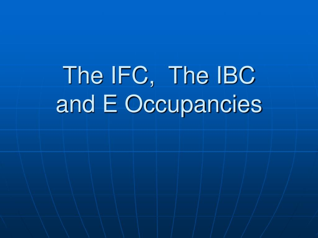 the ifc the ibc and e occupancies l.