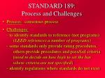 standard 189 process and challenges