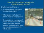 how do you protect workers in roadway work zones