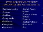 types of equipment you my encounter but are not limited to