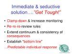 immediate seductive solution get tough