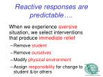 reactive responses are predictable