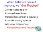 when behavior doesn t improve we get tougher