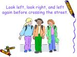 look left look right and left again before crossing the street