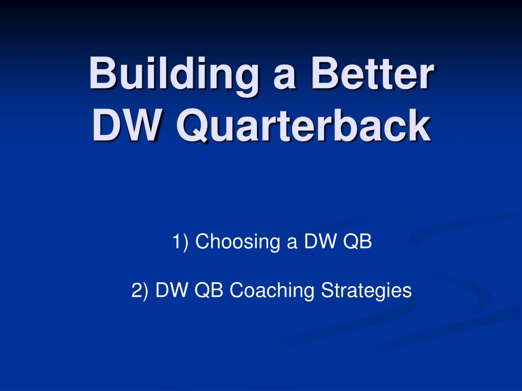 building a better dw quarterback l.