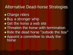alternative dead horse strategies
