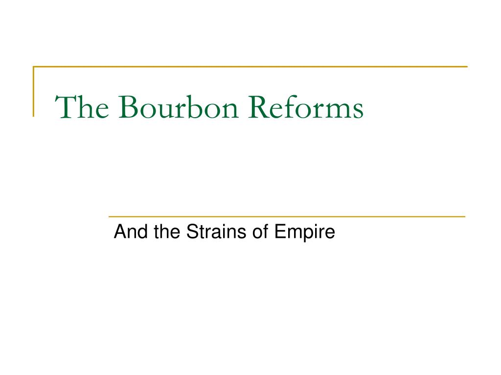 the bourbon reforms in mexico essay Zacatecas (mexico) (i) mine built in an area without sedentary indigenous population (ii known as bourbon or pombaline reforms bourbon dynasty in spain.