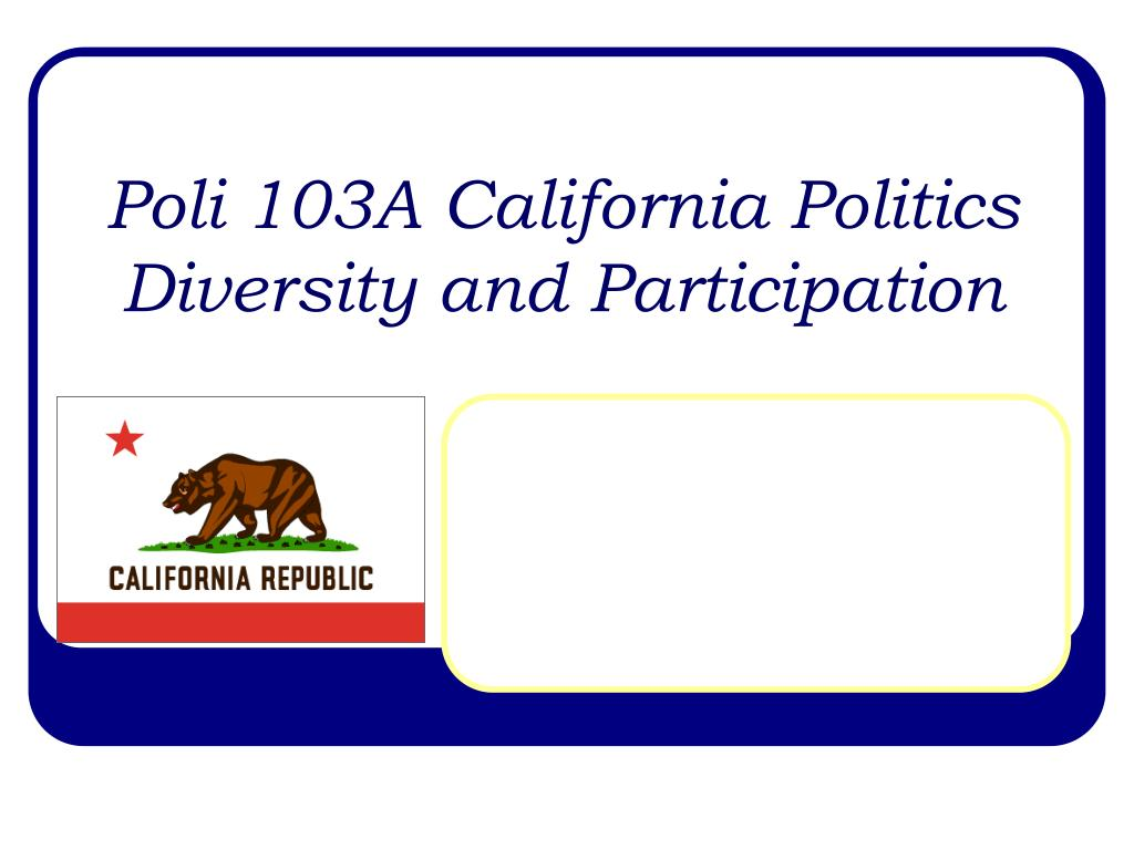 poli 103a california politics diversity and participation l.